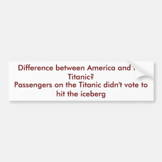 Difference between America and the Titanic? Bumper Sticker