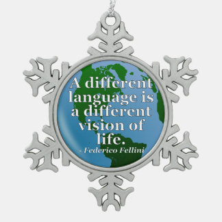 Different Language, Life Quote. Globe Snowflake Pewter Christmas Ornament