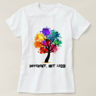 Different, not less T-Shirt