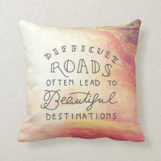 Difficult Road Lead To Beautiful Destinations Throw Pillow