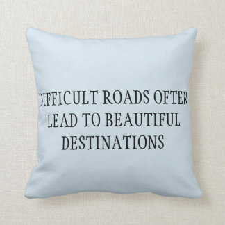 DIFFICULT ROADS LEAD TO BEAUTIFUL DESTINATION THROW PILLOW