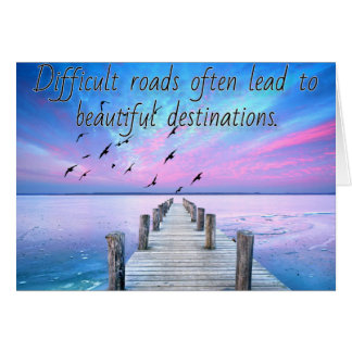 Difficult roads lead to beautiful destinations card