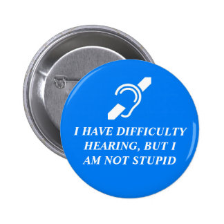 Difficulty Hearing, Not Stupid 2 Inch Round Button