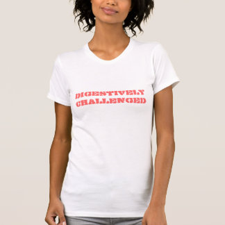 Digestively Challenged T-Shirt