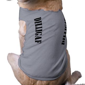 DILLIGAF dawg Doggie Shirt