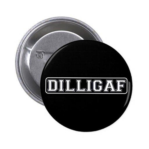 "DILLIGAF – Funny, Rude ""Do I look like I Give A ."" Pins"