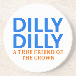 Dilly Dilly A True friend of the crown Coaster