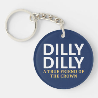 Dilly Dilly A True friend of the crown Keychain