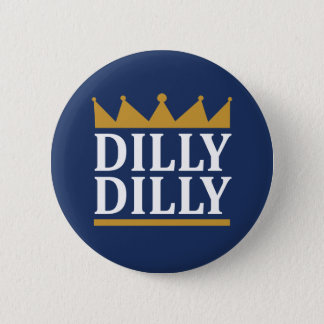 Dilly Dilly Gold 2 Inch Round Button