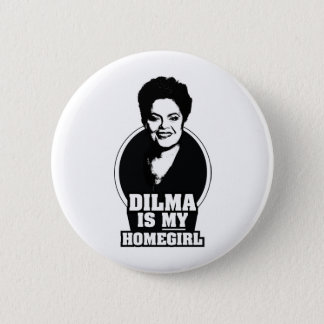 Dilma Rousseff is my homegirl 2 Inch Round Button