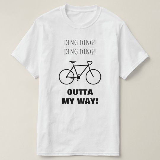 Ding Ding! Ding Ding! Outta my way! T-Shirt