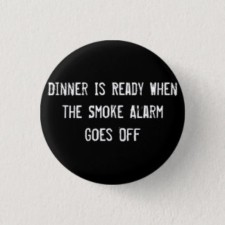 Dinner Is Ready When the Smoke Alarm Goes Off 1 Inch Round Button