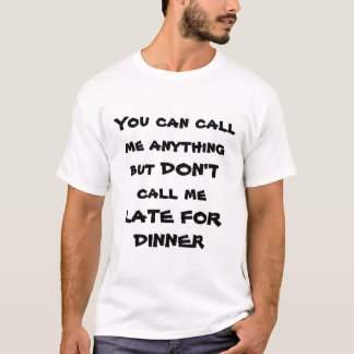 Dinner Quote T-Shirt