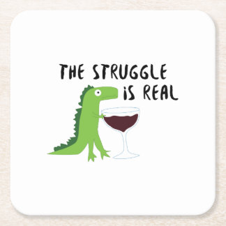 dinosaur T Rex The Struggl Is Real Wine Funny Square Paper Coaster