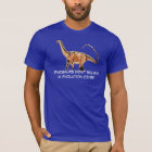 """""""Dinosaurs Didn't Believe in Evolution Either"""" T-Shirt"""