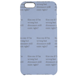 Dinosaurs still exist right clear iPhone 6 plus case