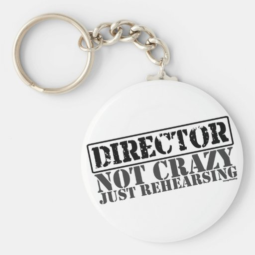 Director: Not Crazy Just Rehearsing Keychains