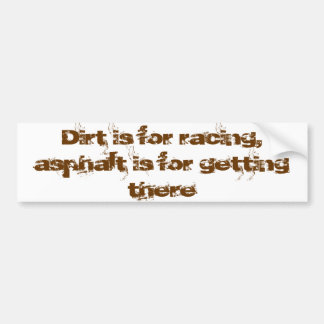 Dirt is for racing asphalt is for getting there bumper sticker