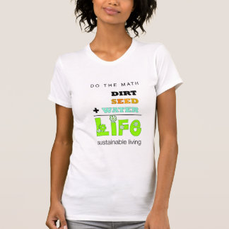 Dirt + Seed + Water = Life (womens) T-shirt