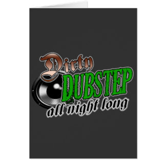 DIRTY DUBSTEP all night long Card