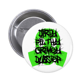 Dirty Filthy Grimey Dubstep 2 Inch Round Button