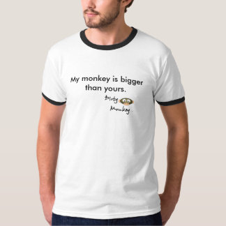 Dirty Monkey, My monkey is bigger than yours. T-Shirt