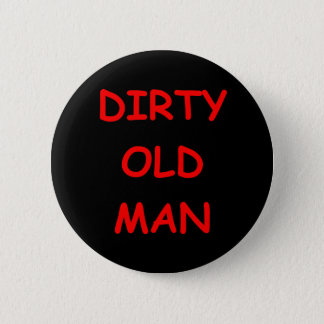 dirty old ,man 2 inch round button