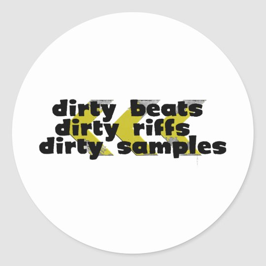 Dirty Riffs, Dirty Beats, Dirty Samples Classic Round Sticker