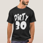 Dirty Thirty in BIG Lettering T-Shirt