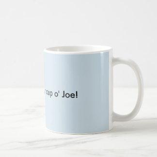 Dis my cup o' Joe!
