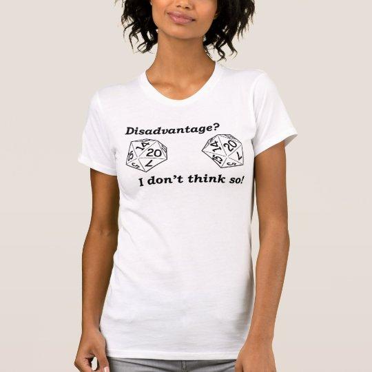 Disadvantage? I Don't Think So T-Shirt