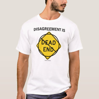 Disagreement Is No Dead End (Traffic Sign Humor) T-Shirt
