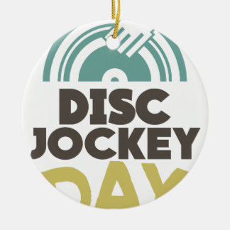 Disc Jockey Day - Appreciation Day Ceramic Ornament