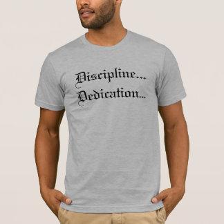 Discipline...Dedication... T-Shirt