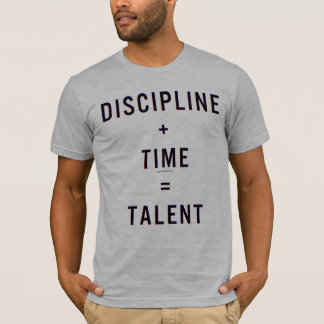 Discipline + Time = Talent T-Shirt