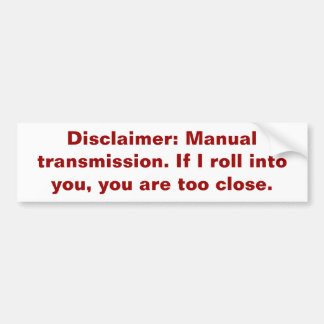Disclaimer: Manual transmission. Bumper Sticker