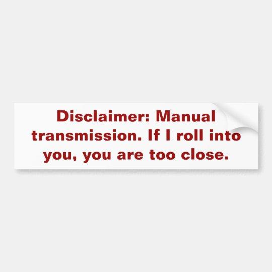 Disclaimer: Manual transmission. Bumper Sticker