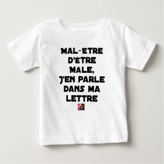 DISCOMFORT TO BE MALE, I SPEAK ABOUT IT IN MY BABY T-Shirt