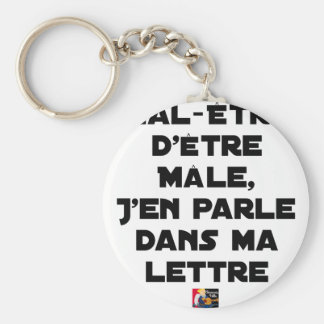 DISCOMFORT TO BE MALE, I SPEAK ABOUT IT IN MY KEYCHAIN