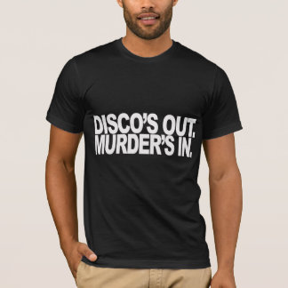Disco's Out. Murder's in. T-Shirt