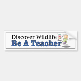 Discover Wildlife, Be a Teacher. Funny car decal Bumper Sticker