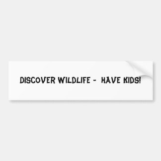 Discover Wildlife -  Have Kids! Bumper Sticker