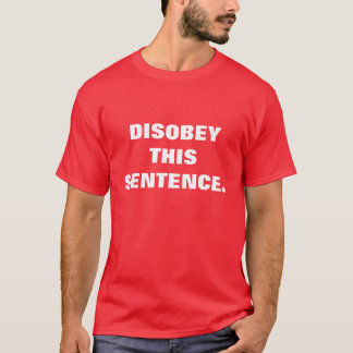 Disobey This Sentence. T-Shirt