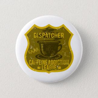 Dispatcher Caffeine Addiction League 2 Inch Round Button