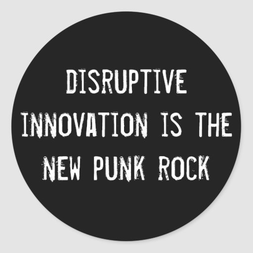 disruptive innovation is the new punk rock sticker