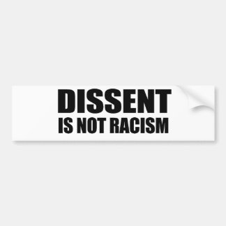 Dissent is not racism bumper sticker