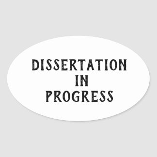 Dissertation in Progress Oval Sticker