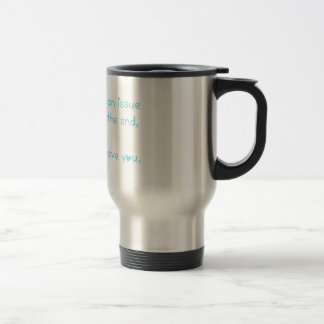 Distance isn't an issue... travel mug