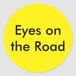 Distracted driving reminder- Eyes on the Road Classic Round Sticker