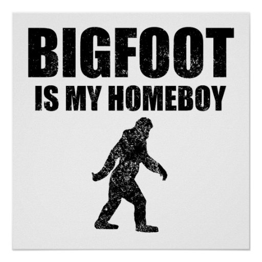 Distressed Bigfoot Is My Homeboy Posters